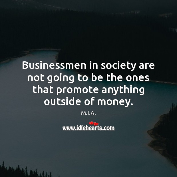 Businessmen in society are not going to be the ones that promote Image