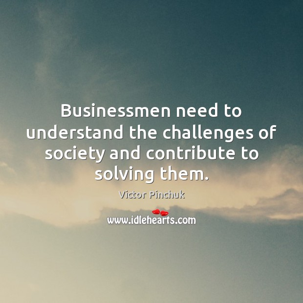 Image, Businessmen need to understand the challenges of society and contribute to solving them.