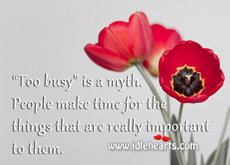People have time only for things important to them Image