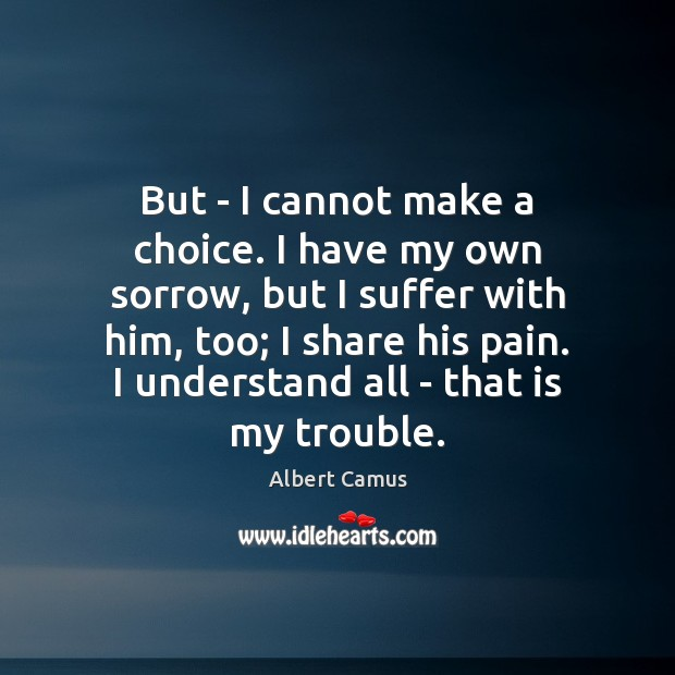 Image, But – I cannot make a choice. I have my own sorrow,
