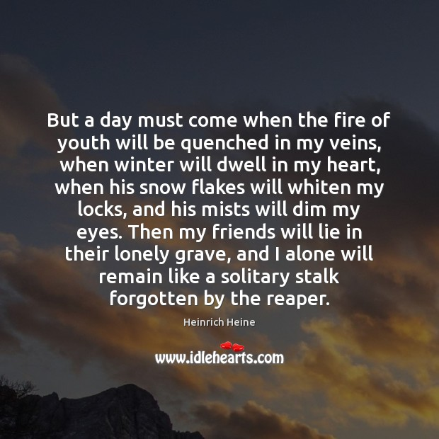 But a day must come when the fire of youth will be Heinrich Heine Picture Quote