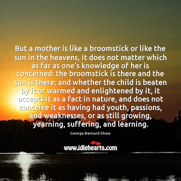 But a mother is like a broomstick or like the sun in Mother Quotes Image