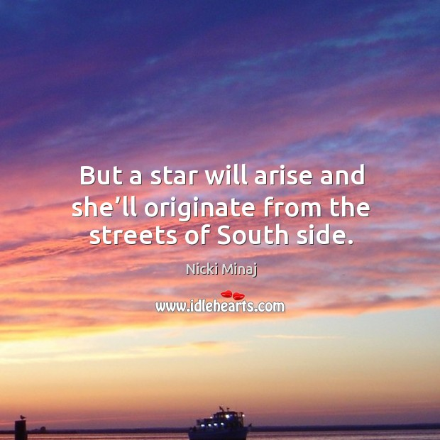 But a star will arise and she'll originate from the streets of south side. Image