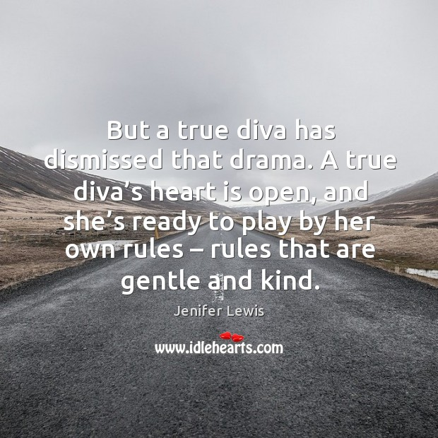 But a true diva has dismissed that drama. A true diva's heart is open Jenifer Lewis Picture Quote