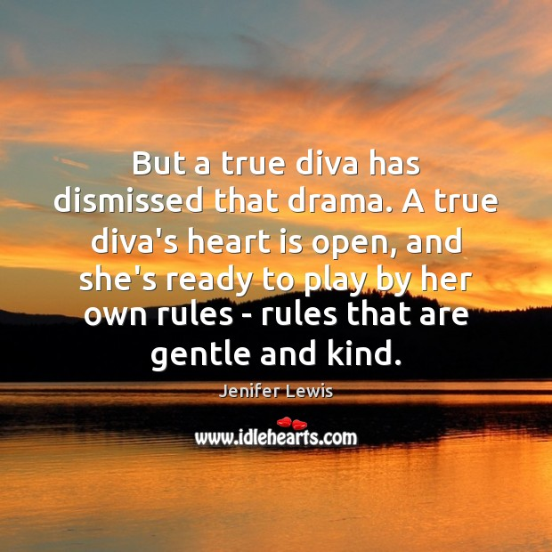 But a true diva has dismissed that drama. A true diva's heart Jenifer Lewis Picture Quote