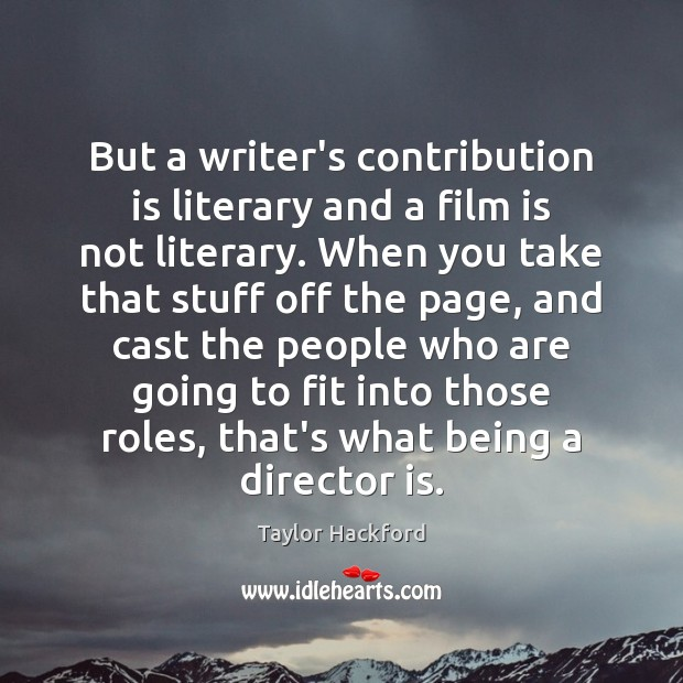 But a writer's contribution is literary and a film is not literary. Image