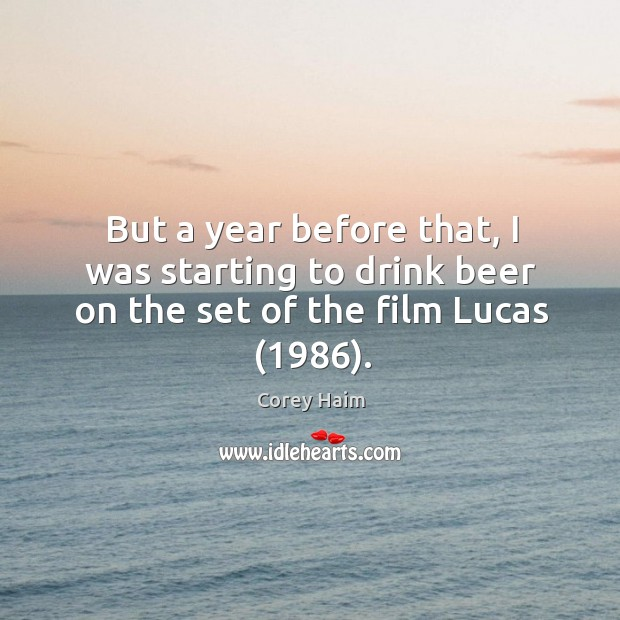 But a year before that, I was starting to drink beer on the set of the film lucas (1986). Image