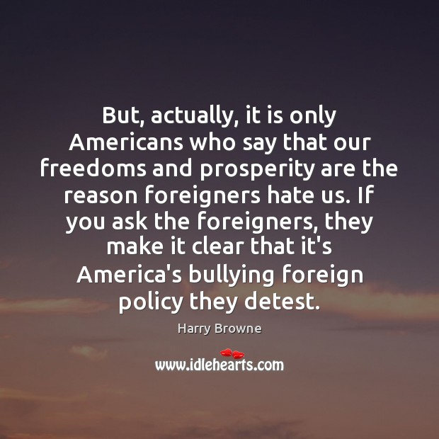 But, actually, it is only Americans who say that our freedoms and Image