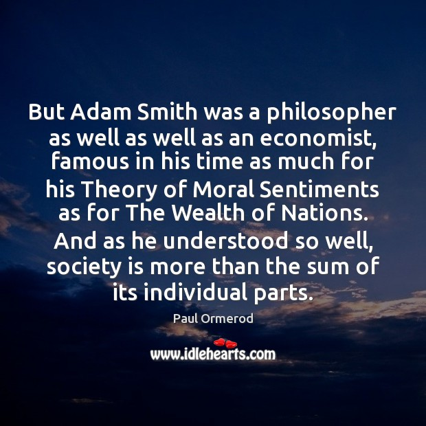 But Adam Smith was a philosopher as well as well as an Paul Ormerod Picture Quote