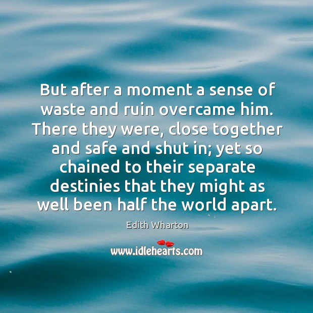 But after a moment a sense of waste and ruin overcame him. Image