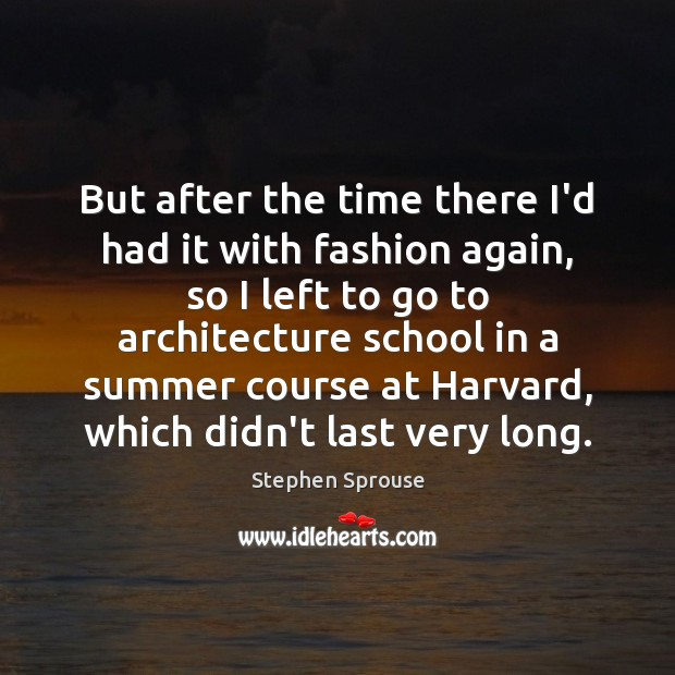 But after the time there I'd had it with fashion again, so Image