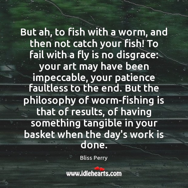 Image, But ah, to fish with a worm, and then not catch your