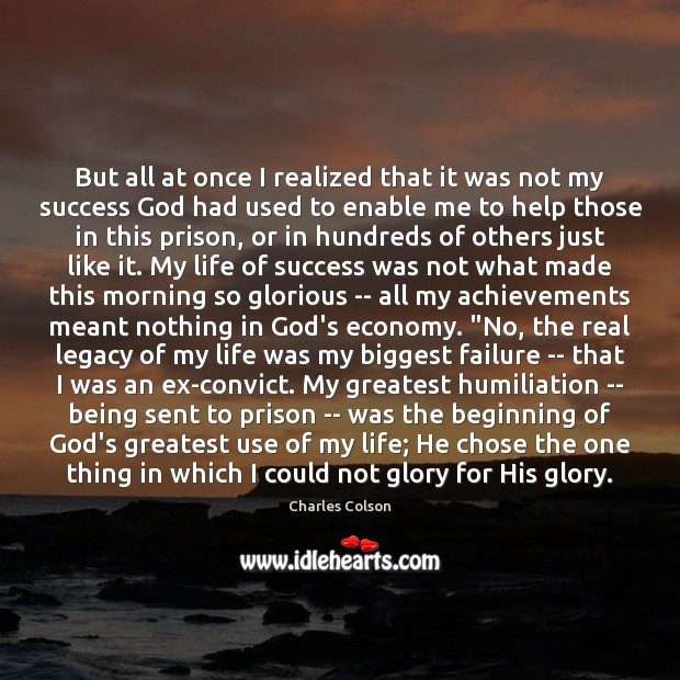 But all at once I realized that it was not my success Charles Colson Picture Quote