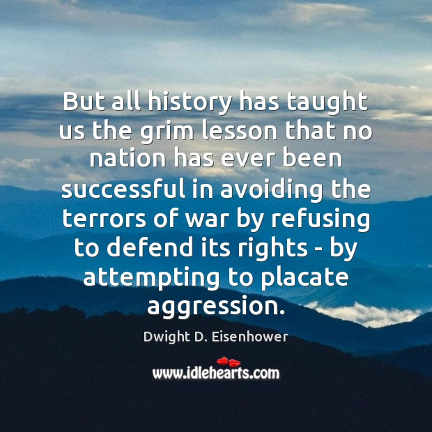 Image, But all history has taught us the grim lesson that no nation