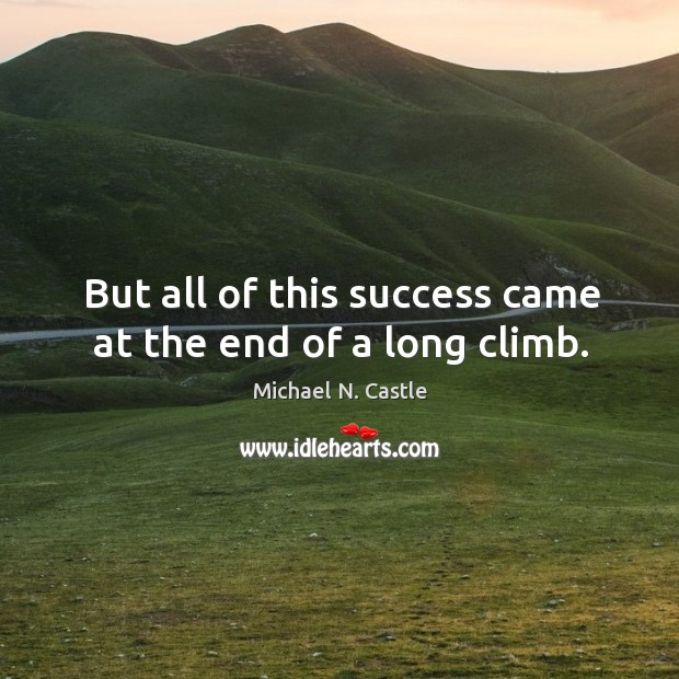 Image, But all of this success came at the end of a long climb.