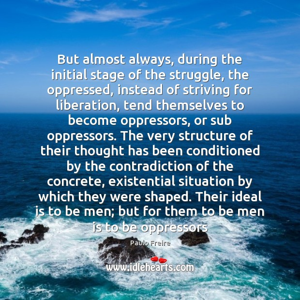 But almost always, during the initial stage of the struggle, the oppressed, Paulo Freire Picture Quote
