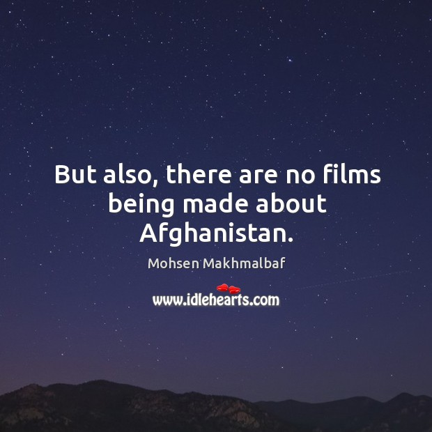 But also, there are no films being made about afghanistan. Image