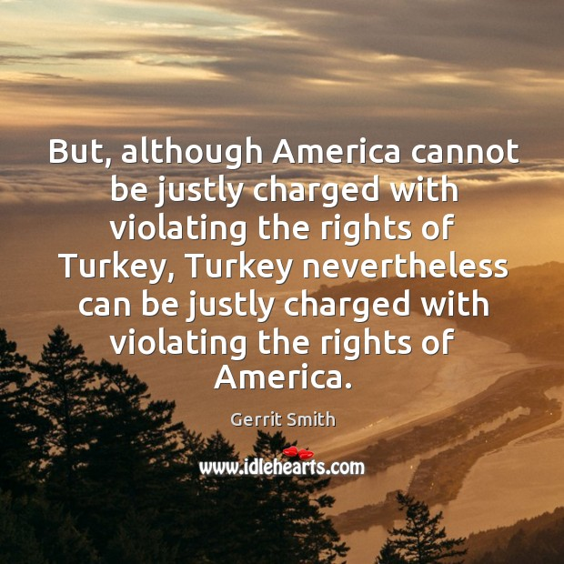 Image, But, although america cannot be justly charged with violating the rights of turkey