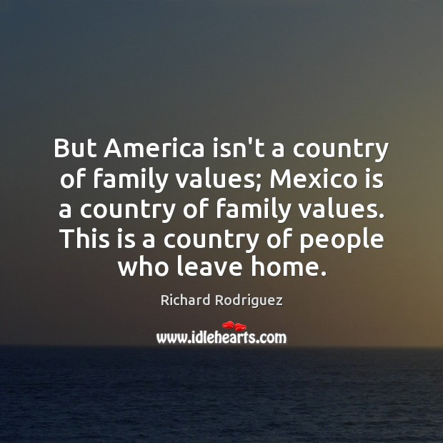 But America isn't a country of family values; Mexico is a country Image