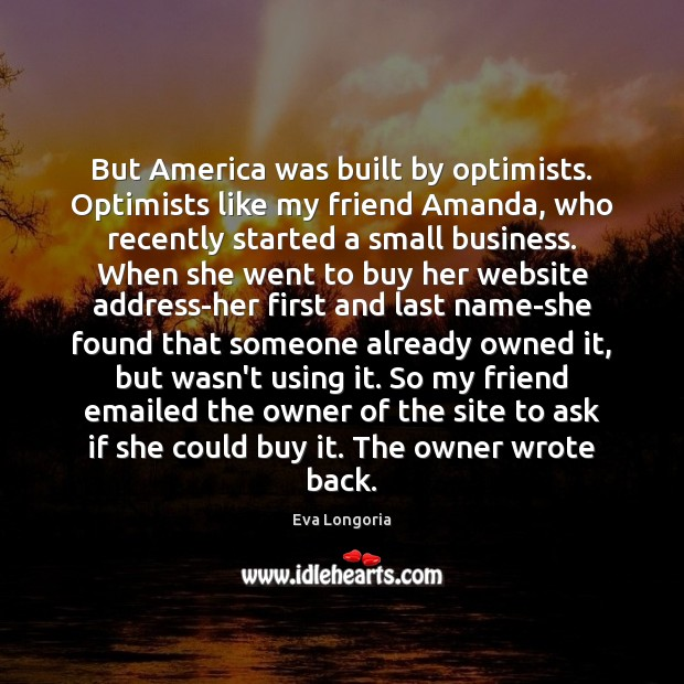 Image, But America was built by optimists. Optimists like my friend Amanda, who