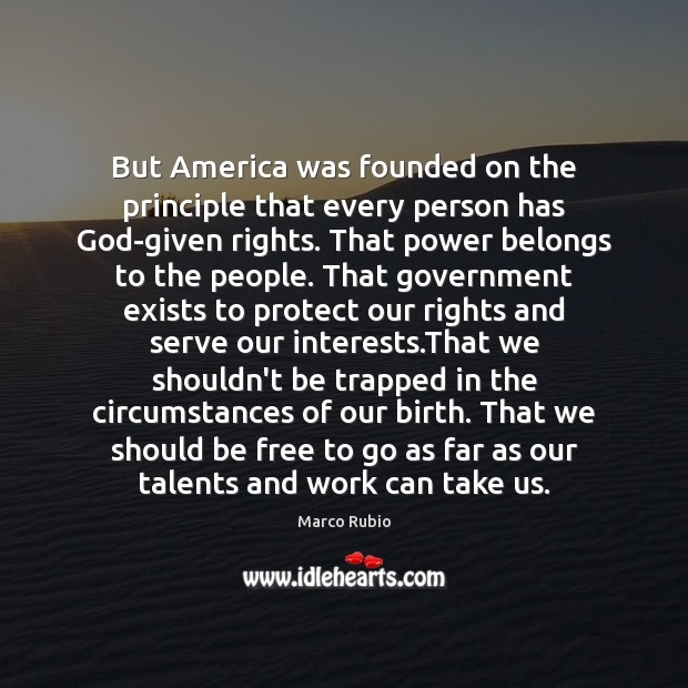 But America was founded on the principle that every person has God-given Marco Rubio Picture Quote