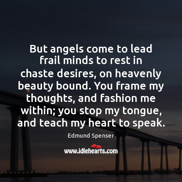 But angels come to lead frail minds to rest in chaste desires, Edmund Spenser Picture Quote
