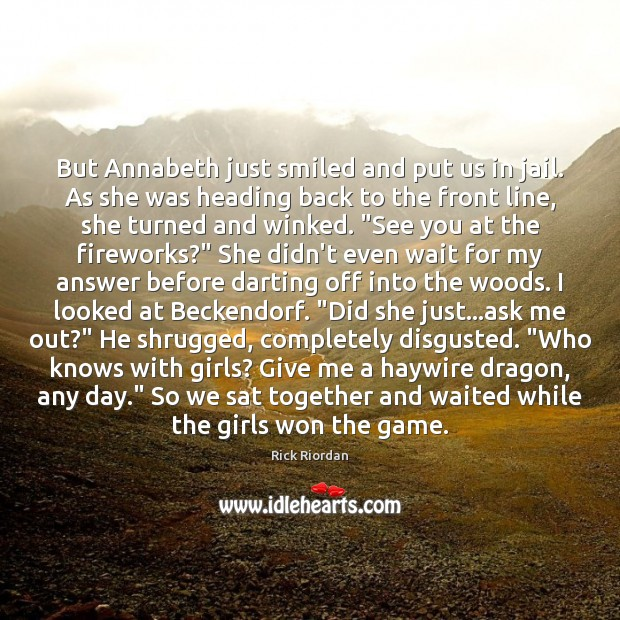 But Annabeth just smiled and put us in jail. As she was Rick Riordan Picture Quote
