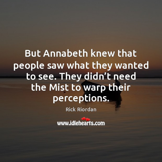 But Annabeth knew that people saw what they wanted to see. They Image