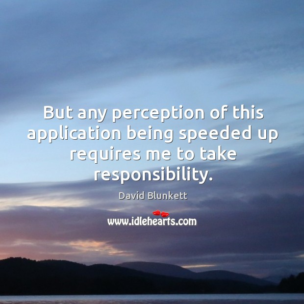 But any perception of this application being speeded up requires me to take responsibility. Image
