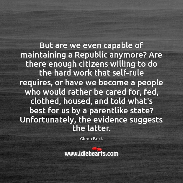 But are we even capable of maintaining a Republic anymore? Are there Glenn Beck Picture Quote