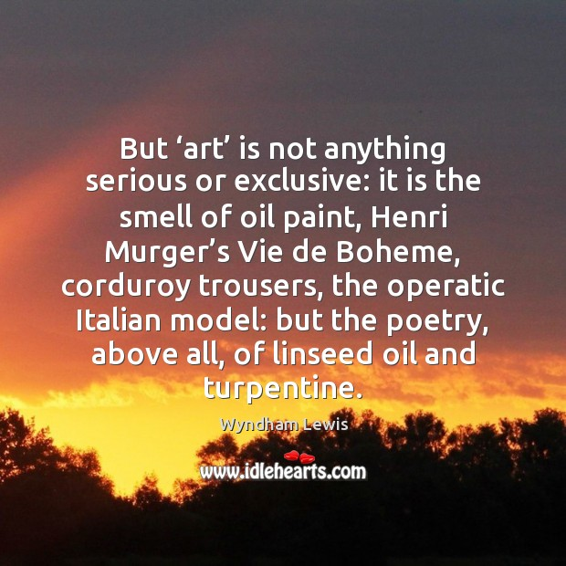 But 'art' is not anything serious or exclusive: it is the smell Image