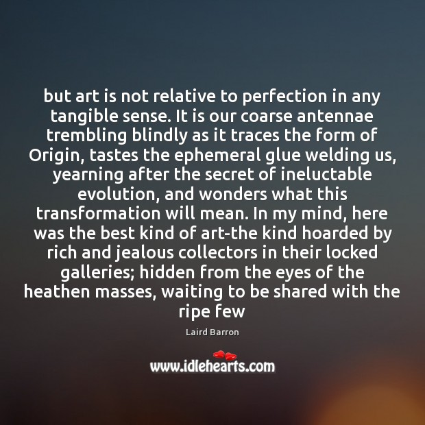 But art is not relative to perfection in any tangible sense. It Image