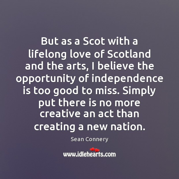 But as a Scot with a lifelong love of Scotland and the Independence Quotes Image