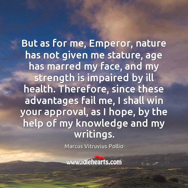 But as for me, Emperor, nature has not given me stature, age Image