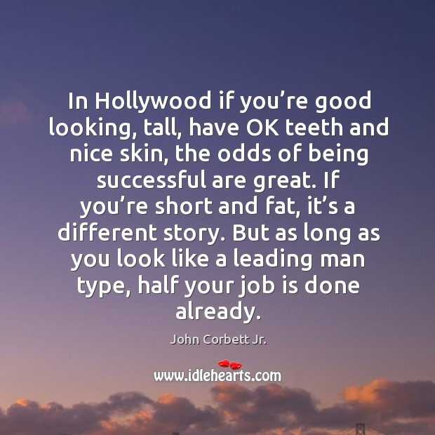 Image, But as long as you look like a leading man type, half your job is done already.