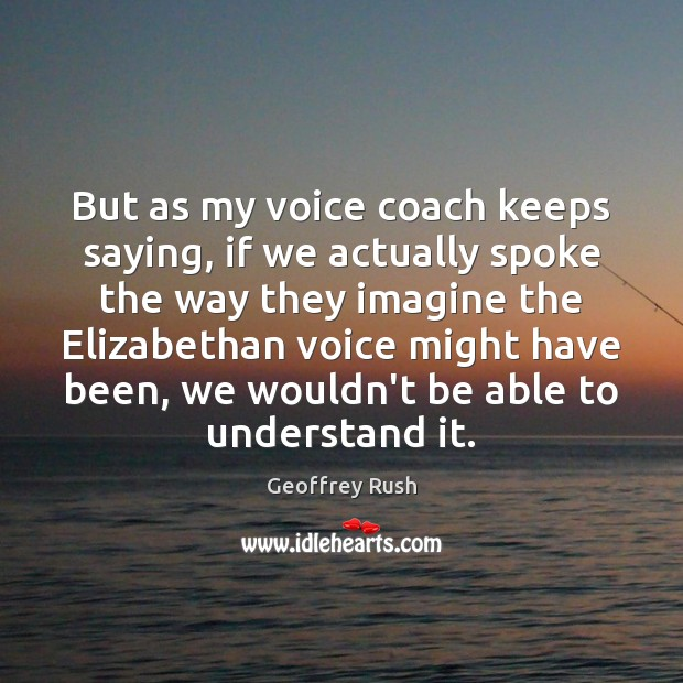 But as my voice coach keeps saying, if we actually spoke the Image