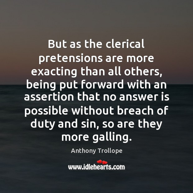 But as the clerical pretensions are more exacting than all others, being Anthony Trollope Picture Quote