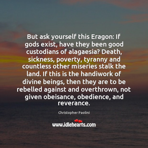 But ask yourself this Eragon: If Gods exist, have they been good Image