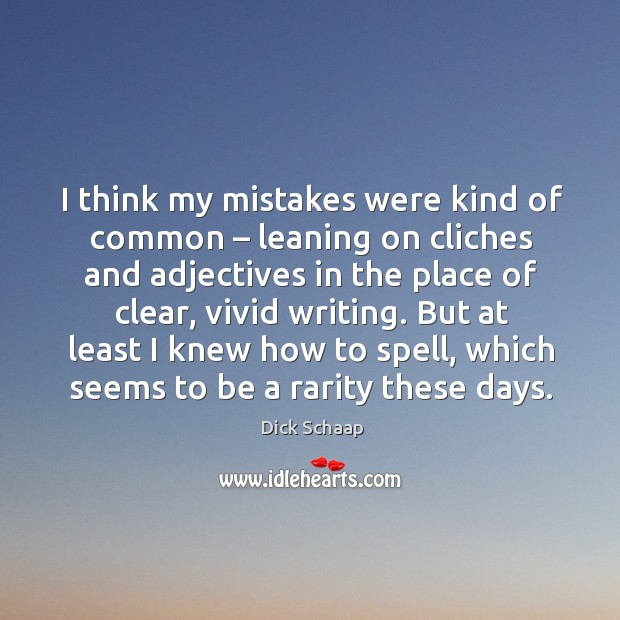 But at least I knew how to spell, which seems to be a rarity these days. Dick Schaap Picture Quote