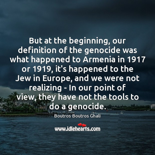 Image, But at the beginning, our definition of the genocide was what happened