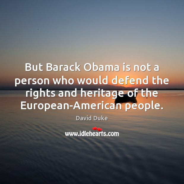 But Barack Obama is not a person who would defend the rights David Duke Picture Quote