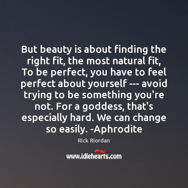 But beauty is about finding the right fit, the most natural fit, Rick Riordan Picture Quote