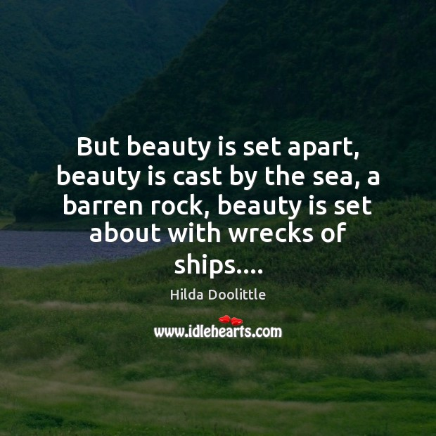 But beauty is set apart, beauty is cast by the sea, a Beauty Quotes Image