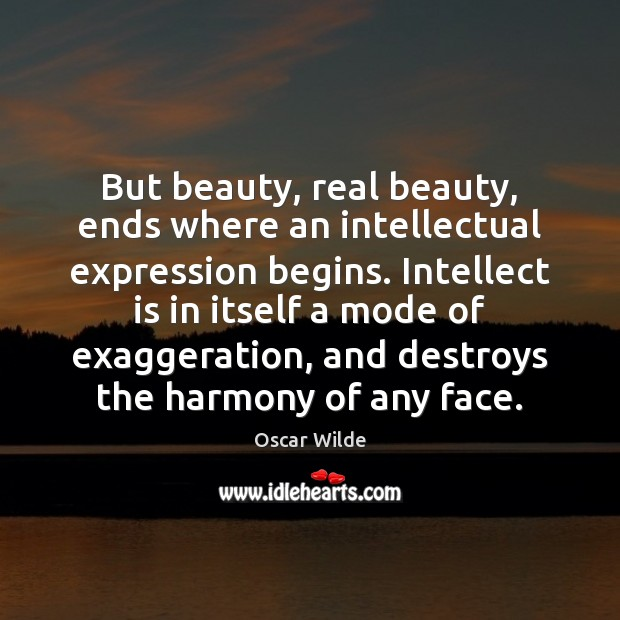 Image, But beauty, real beauty, ends where an intellectual expression begins. Intellect is