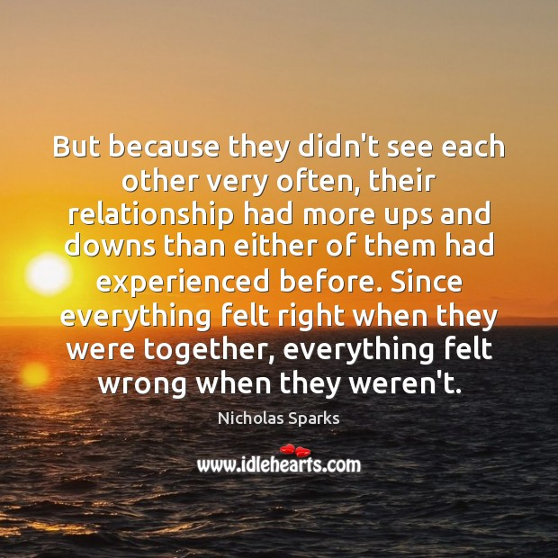 But because they didn't see each other very often, their relationship had Nicholas Sparks Picture Quote