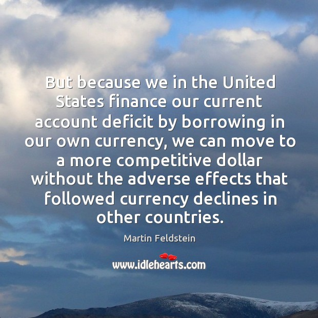 Image, But because we in the united states finance our current account deficit by borrowing in our own currency