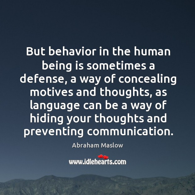 Image, But behavior in the human being is sometimes a defense, a way of concealing motives and thoughts