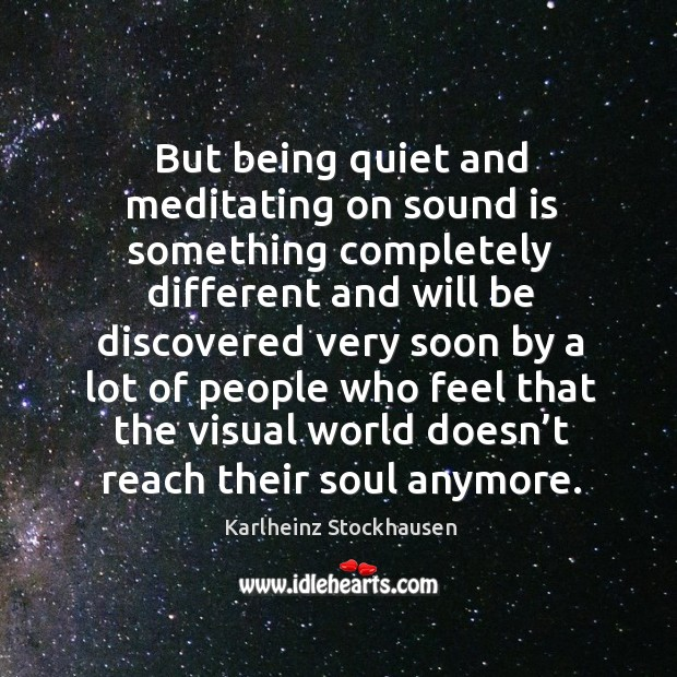 But being quiet and meditating on sound is something completely different Image