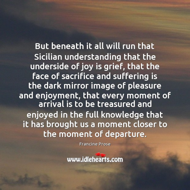 But beneath it all will run that Sicilian understanding that the underside Joy Quotes Image
