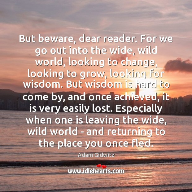 Image, But beware, dear reader. For we go out into the wide, wild